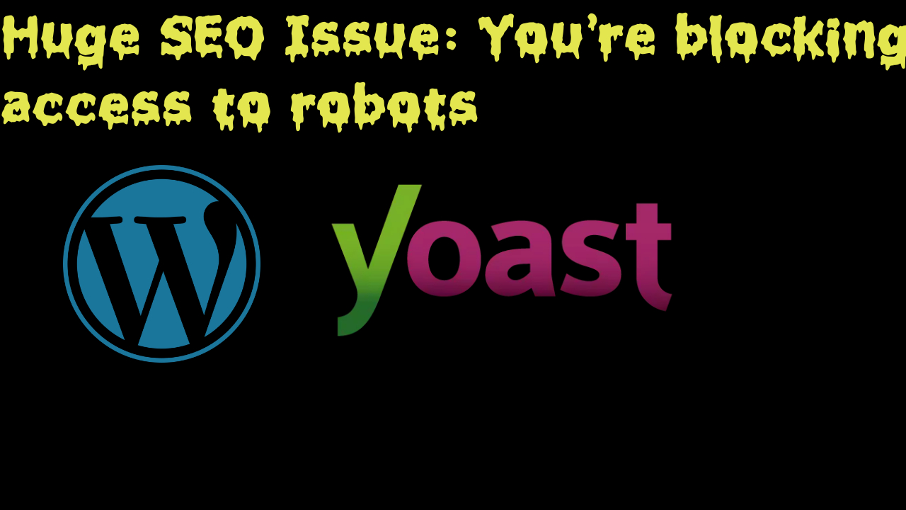 Huge SEO Issue: You're blocking access to robots