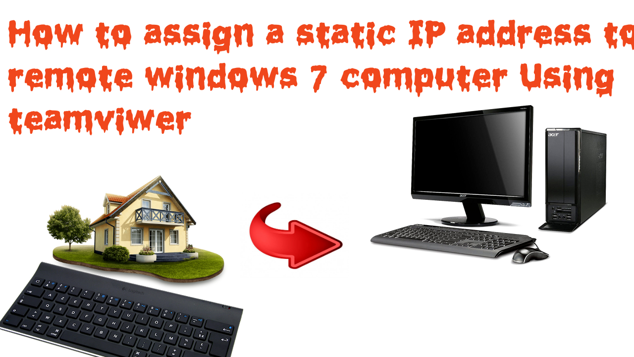 How to assign a static IP address to a remote windows 7 computer Using team-viewer